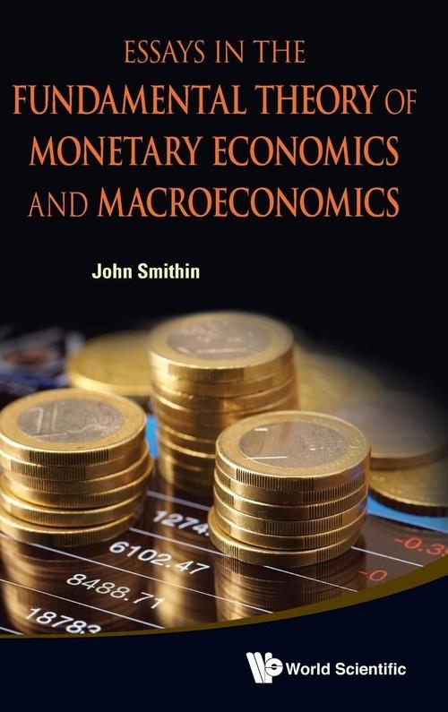 Essays in the Fundamental Theory of Monetary Economics and M J Smithin