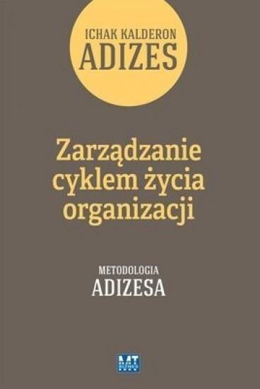 Zarządzanie cyklem życia organizacji Tom 1 Kalderon Adizes Ichak