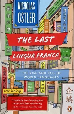 Last Lingua Franca : The Rise and Fall of World Languages Ostler, Nicholas