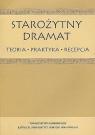 Starożytny dramat Teoria - praktyka - recepcja