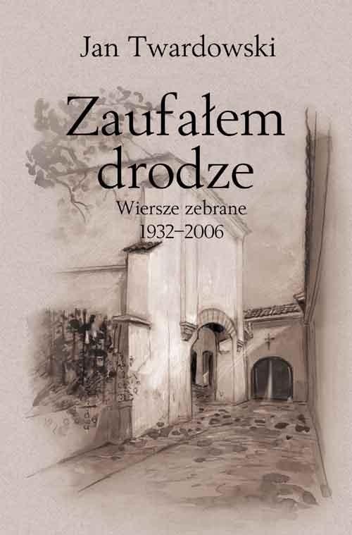 Zaufałem Drodze Wiersze Zebrane 1932 2006 Twardowski Jan