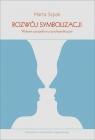 Rozwój symbolizacji Wybrane perspektywy psychoanalityczne