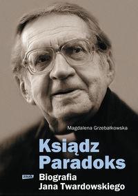 Ksiądz Paradoks Biografia Jana Twardowskiego Grzebałkowska Magdalena