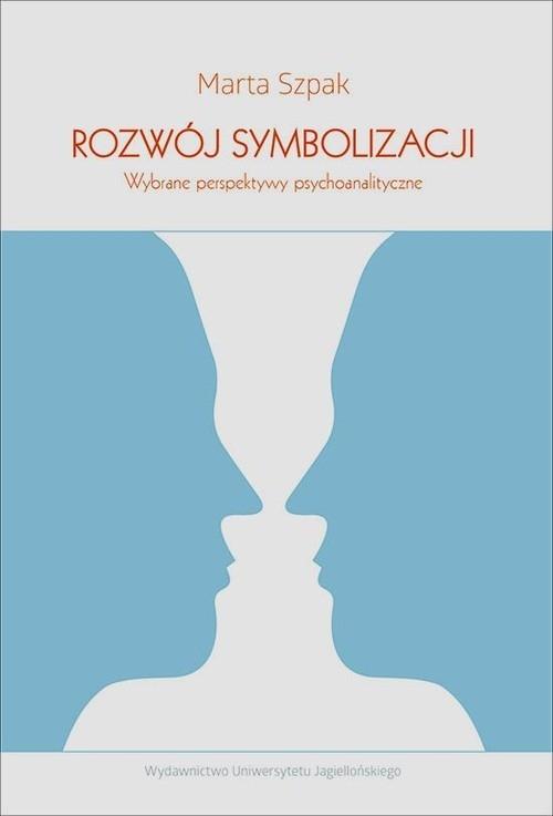 Rozwój symbolizacji Wybrane perspektywy psychoanalityczne Szpak Marta