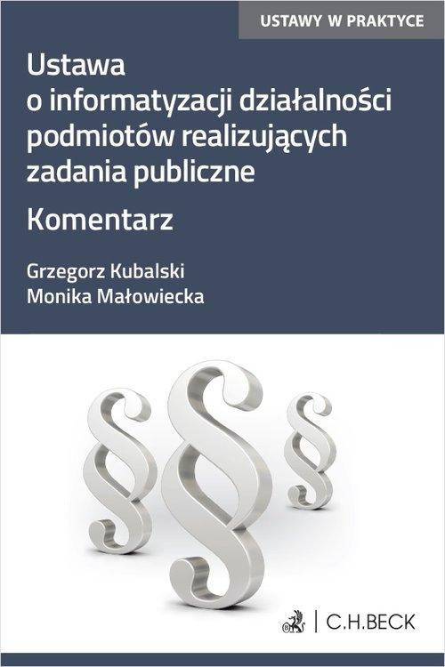 Ustawa o informatyzacji działalności podmiotów realizujących zadania publiczne. Komentarz Kubalski Grzegorz, Małowiecka Monika