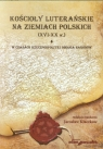 Kościoły luterańskie na ziemiach polskich XVI-XX w Tom 1