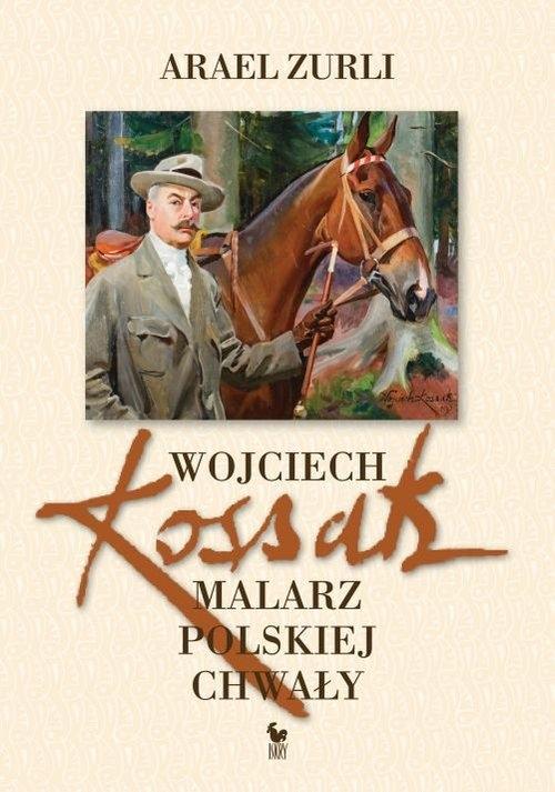 Wojciech Kossak Malarz polskiej chwały Zurli Arael