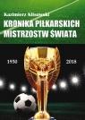Kronika pilkarskich Mistrzostw Świata 1930-2018. Od Urugwaju do Rosji Klisowski Kazimierz