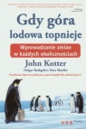 Gdy góra lodowa topnieje Wprowadzanie zmian w każdych okolicznościach Kotter John