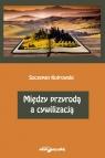 Między przyrodą a cywilizacją Kutrowski Szczepan
