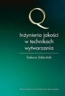 Inżynieria jakości w technikach wytwarzania Tadeusz Sałaciński