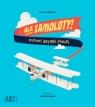 Ale samoloty. Odlotowe historie lotnicze