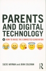 Parents and Digital Technology How to Raise the Connected Generation Hayman Suzie, Coleman John
