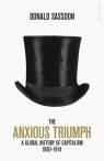 The Anxious Triumph A Global History of Capitalism, 1860-1914 Sassoon Donald