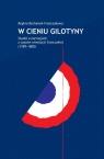 W cieniu gilotyny Studia o narracjach z czasów Rewolucji francuskiej Bochenek-Franczakowa Regina