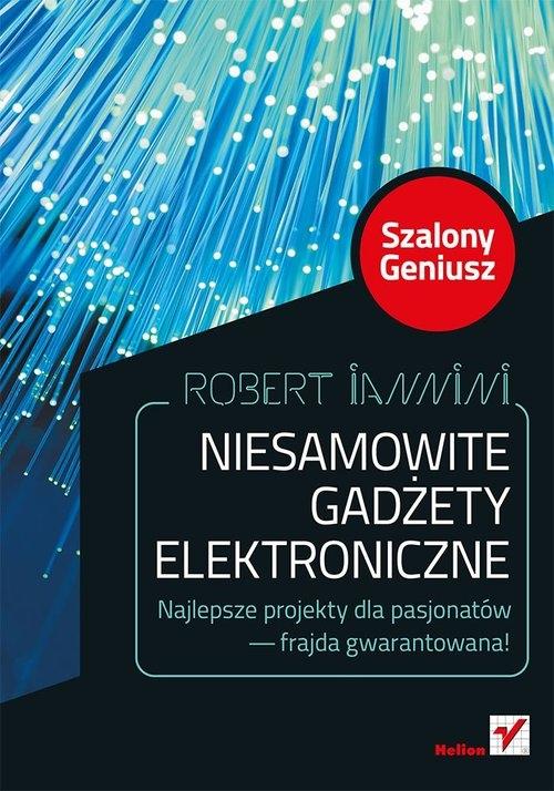 Niesamowite gadżety elektroniczne Szalony Geniusz Iannini Robert