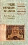 Polska gospodarka w XX wieku. Eseje historyczno-ekonomiczne Beksiak Janusz, Gruszecki Tomasz, Grzelońska Urszula, Papuzińska Joanna, Żochowski Dawid