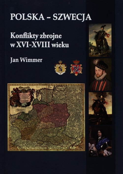 Polska - Szwecja Konflikty zbrojne w XVI-XVIII wieku Wimmer Jan