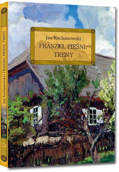 Fraszki, Pieśni, Treny Jan Kochanowski
