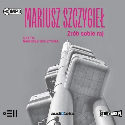 Zrób sobie raj (Audiobook) Mariusz Szczygieł