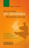 Jak to powiedzieć po ukraińsku Rozmówki i słownik Landowski Zbigniew