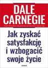 Jak zyskać satysfakcję i wzbogacić swoje życie Dale Carnegie