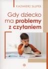Gdy dziecko ma problemy z czytaniem
