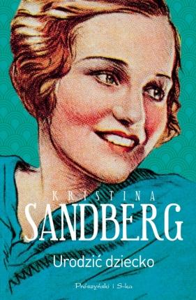 Urodzić dziecko Sandberg Kristina