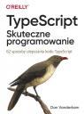 TypeScript Skuteczne programowanie 62 sposoby ulepszania kodu TypeScript Vanderkam Dan