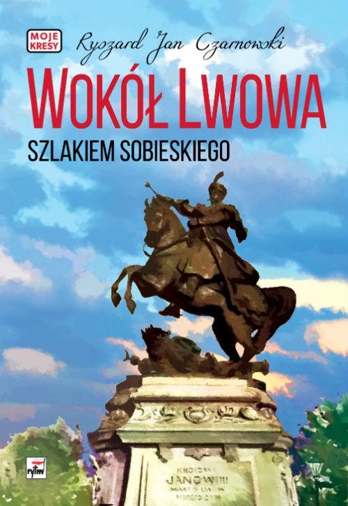 Wokół Lwowa Szlakiem Sobieskiego Czarnowski Ryszard Jan
