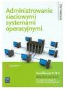 Administrowanie sieciowymi systemami operacyjnymi. Podręcznik do nauki zawodu technik informatyk. Szkoły ponadgimnazjalne