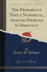 The Probability That a Numerical, Analysis Problem Is Difficult (Classic Reprint)