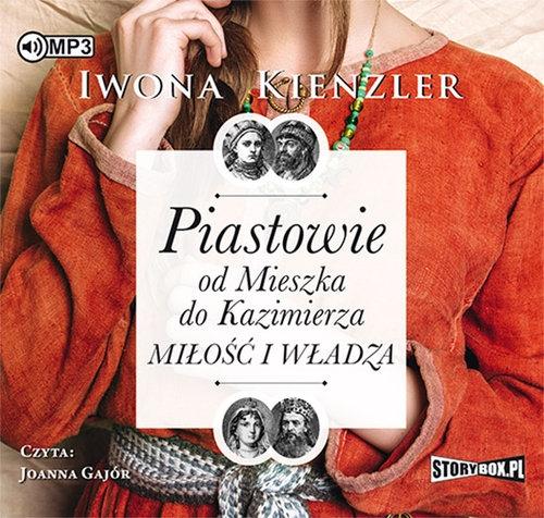 Piastowie od Mieszka do Kazimierza Miłość i władza (Audiobook) Kienzler Iwona