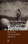 Dzisiaj narysujemy śmierć Tochman Wojciech