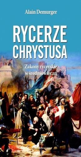 Rycerze Chrystusa. Zakony rycerskie w średniowieczu Demurger Alain