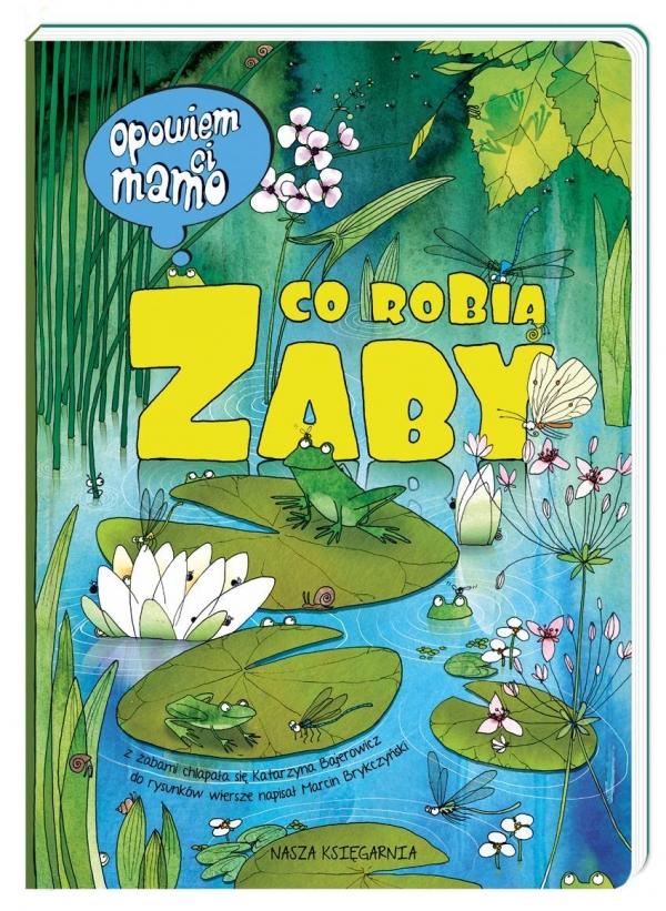 Opowiem ci, mamo, co robią żaby Bajerowicz Katarzyna, Brykczyński Marcin