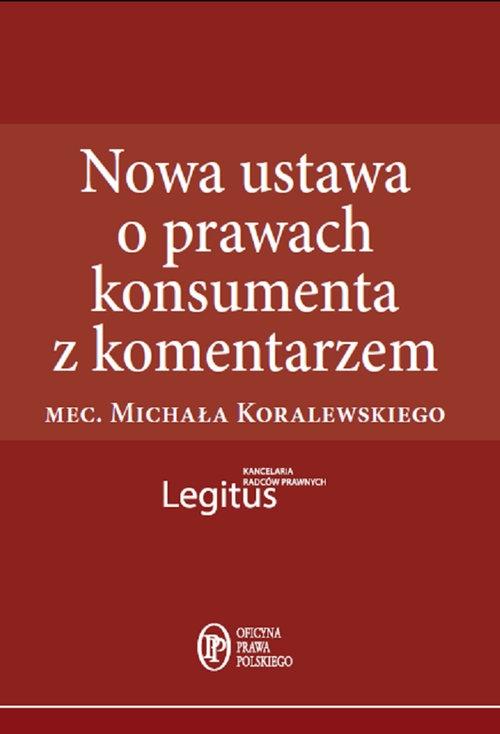 Nowa ustawa o prawach konsumenta z komentarzem Koralewski Michał