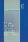 Polityka społeczna wobec bezrobocia (Uszkodzona okładka) Szylko-Skoczny Małgorzata