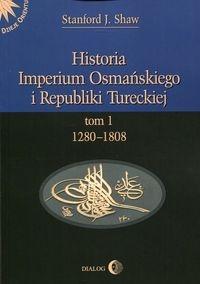 Historia Imperium Osmańskiego i Republiki Tureckiej Tom 1 Stanford J. Shaw
