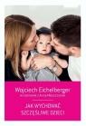 Jak wychować szczęśliwe dzieci Eichelberger Wojciech, Mieszczanek Anna