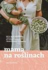 Mama na roślinach. Dieta wegetariańska i wegańska dla kobiet w ciąży Michnicka Asja