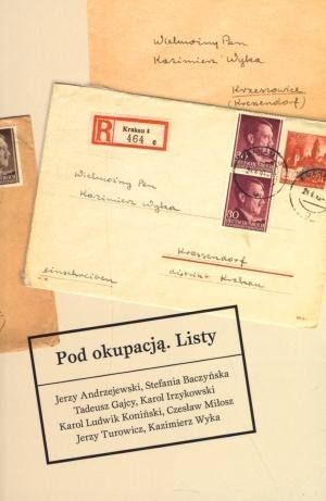 Pod okupacją Listy Andrzejewski Jerzy, Baczyńska Stefania, Gajcy Tadeusz