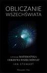 Obliczanie WszechświataO tym jak matematyka odkrywa Wszechświat Stewart Ian