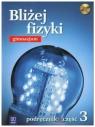 Bliżej fizyki 3. Podręcznik z płytą CD do gimnazjum
