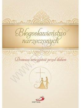 Błogosławieństwo narzeczonych. Domowa uroczystość przed ślubem Maliszewska Anna