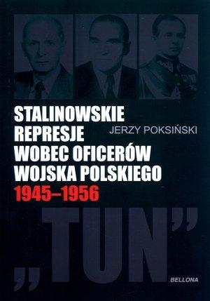Stalinowskie represje wobec oficerów Wojska Polskiego 1945-1956 Jerzy Poksiński