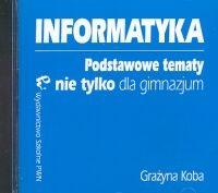 Informatyka Podstawowe tematy nie tylko dla gimnazjum CD Koba Grażyna