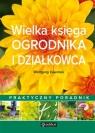 Wielka księga ogrodnika i działkowca Praktyczny poradnik Kawollek Wolfgang