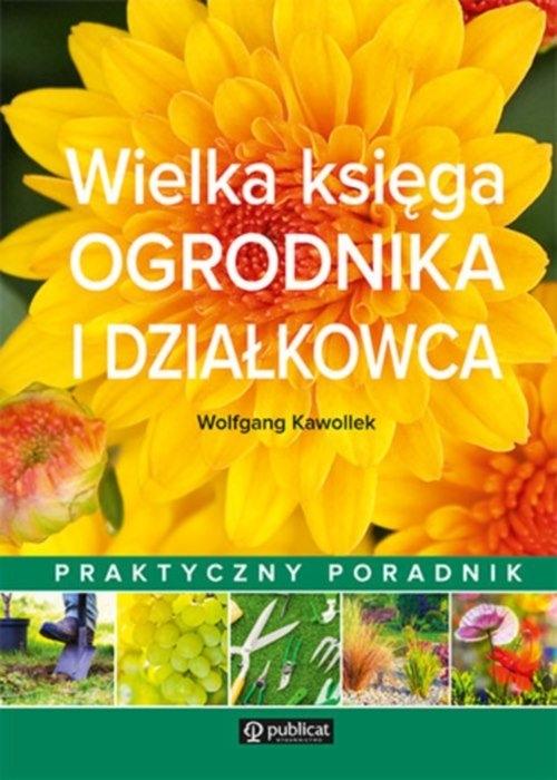 Wielka księga ogrodnika i działkowca Kawollek Wolfgang