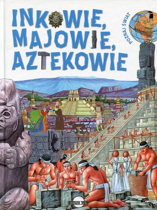 Poznaj Świat Inkowie Majowie Aztekowie